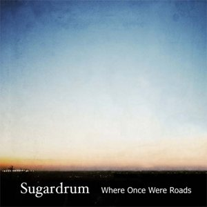 Download Where Once Were Roads by Sugardrum on Bandcamp